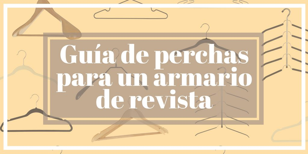 Guia De Perchas Para Un Armario De Revista Orden En Casa